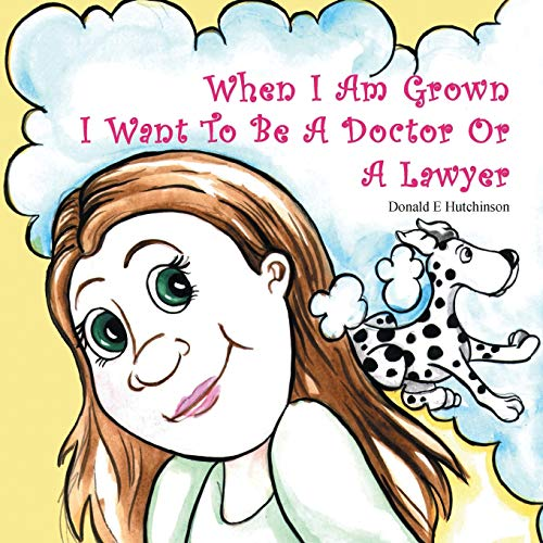 9781478770671: When I Am Grown I Want To Be A Doctor Or A Lawyer