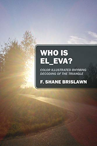 Who Is El_eva? Color Illustrated Rhyming Decoding of the Triangle: Brislawn, F Shane
