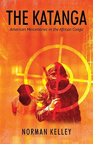 The Katanga: American Mercenaries in the African