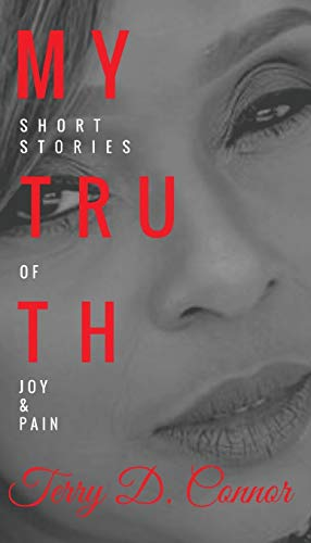 My Truth: Short Stories of Joy & Pain: Terry D Connor