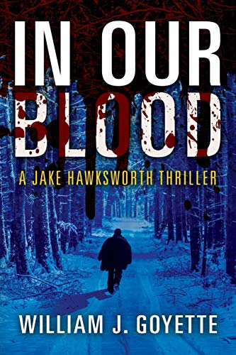 In Our Blood: A Jake Hawksworth Thriller: William J Goyette