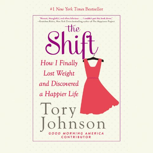 The Shift - How I Finally Lost Weight and Discovered a Happier Life: Tory Johnson