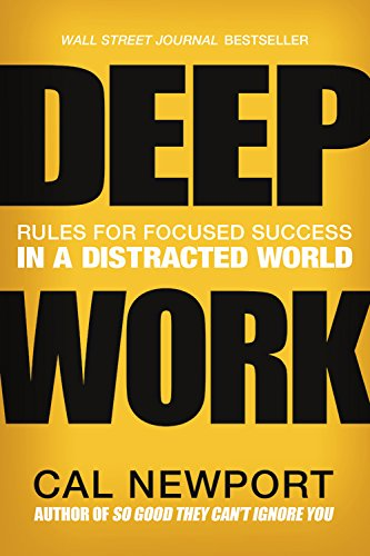 Deep Work: Rules for Focused Success in a Distracted World; Library Edition: Cal Newport