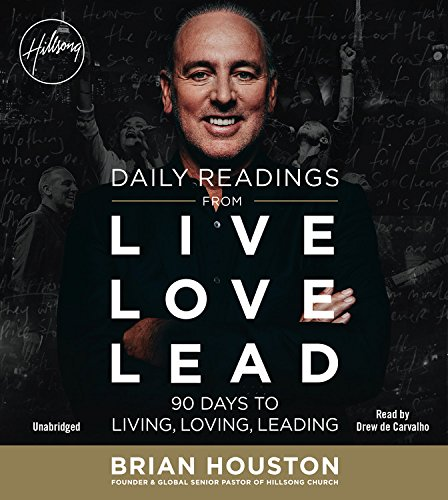 Daily Readings from Live Love Lead: 90 Days to Living, Loving, Leading: Houston, Brian