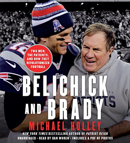 9781478912491: Belichick and Brady: Two Men, the Patriots, and How They Revolutionized Football