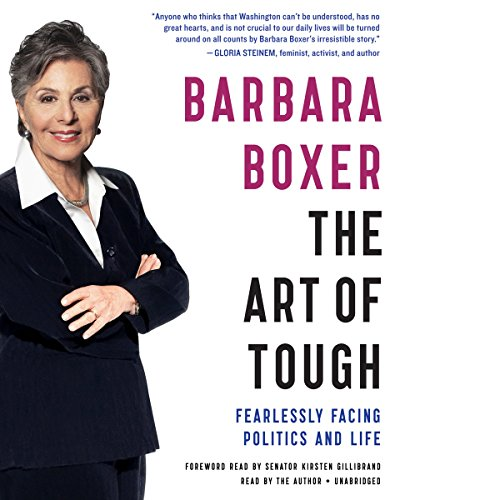 The Art of Tough - Fearlessly Facing Politics and Life: Barbara Boxer