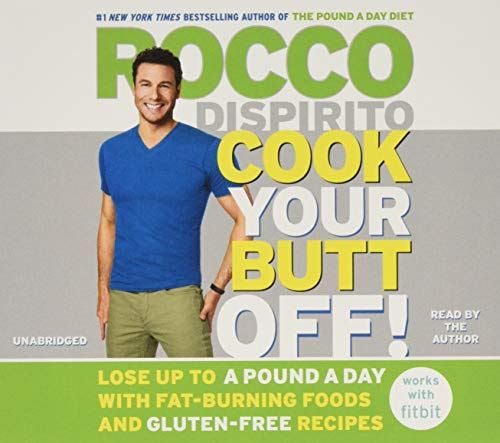 9781478932499: Cook Your Butt Off!: Lose Up to a Pound a Day with Fat-Burning Foods and Gluten-Free Recipes