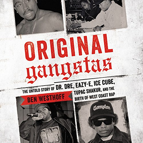 9781478942061: Original Gangstas: The Untold Story of Dr. Dre, Eazy-E, Ice Cube, Tupac Shakur, and the Birth of West Coast Rap