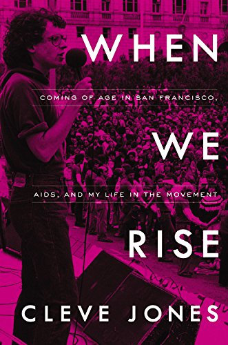 When We Rise: Coming of Age in San Francisco, AIDS, and My Life in the Movement: Cleve Jones