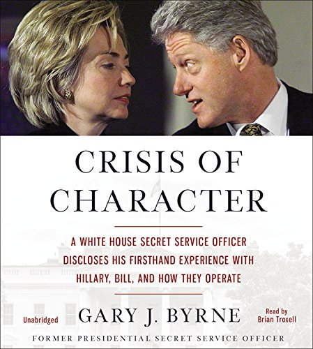 9781478943679: Crisis of Character: A White House Secret Service Officer Discloses His Firsthand Experience with Hillary, Bill, and How They Operate