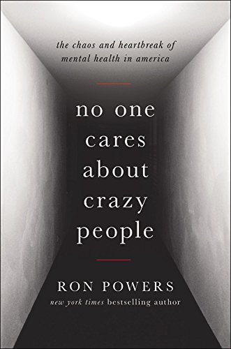9781478946380: No One Cares About Crazy People: The Chaos and Heartbreak of Mental Health in America