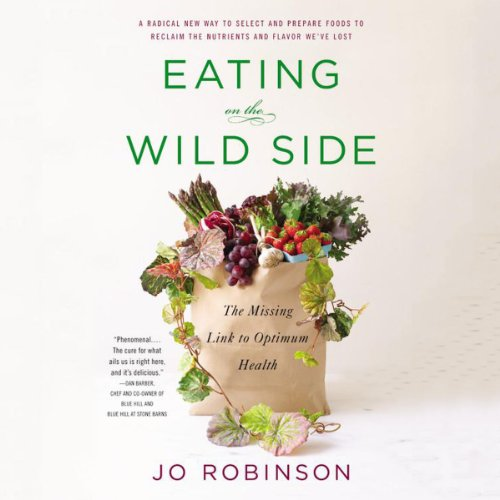 Eating on the Wild Side: The Missing Link to Optimum Health: Robinson, Jo