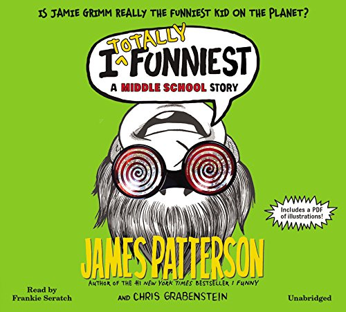I Totally Funniest: A Middle School Story: Patterson, James, Grabenstein,