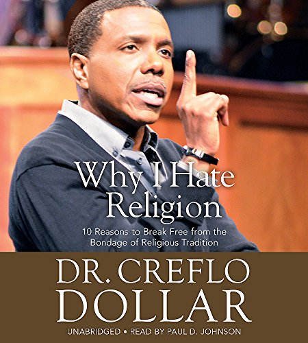 Why I Hate Religion: 10 Reasons to Break Free from the Bondage of Religious Tradition: Dollar, ...