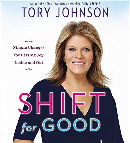 Shift For Good: Get Unstuck, Feel Great, and Make It Happen: Johnson, Tory