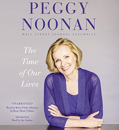 The Time of Our Lives: Collected Writings: Peggy Noonan