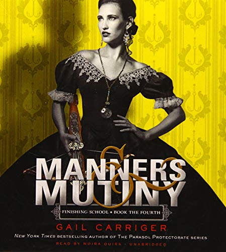 Manners & Mutiny (Finishing School Series, Book 4): Gail Carriger