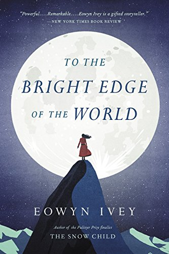 To the Bright Edge of the World (Compact Disc): Eowyn Ivey