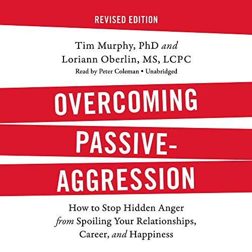 Overcoming Passive-Aggression, Revised Edition: How to Stop Hidden Anger from Spoiling Your ...