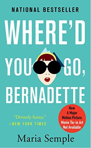 Where'd You Go, Bernadette: A Novel: Semple, Maria