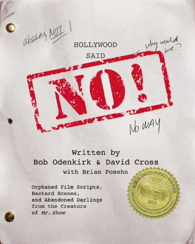 9781478980230: Hollywood Said No! : Orphaned Film Scripts, Bastard Scenes, and Abandoned Darlings from the Creators of 'Mr. Show'