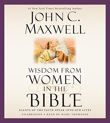 Wisdom from Women in the Bible - Giants of the Faith Speak into Our Lives: John C. Maxwell
