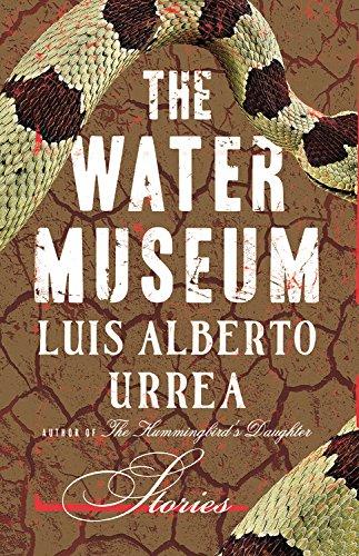 The Water Museum: Stories: Luis Alberto Urrea