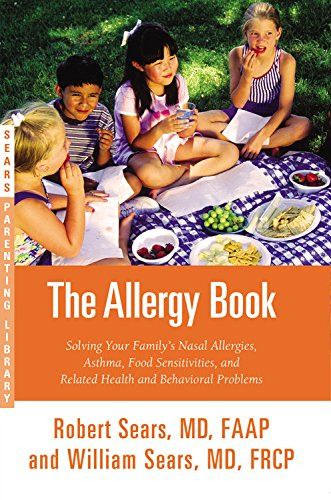 The Allergy Book: Solving Your Family S Nasal Allergies, Asthma, Food Sensitivities, and Related ...