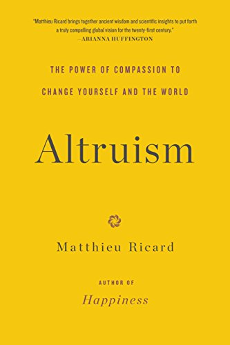 Altruism - The Power of Compassion to Change Yourself and the World: Matthieu Ricard