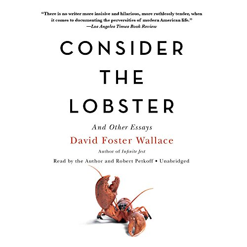 Consider the Lobster, and Other Essays: David Foster Wallace