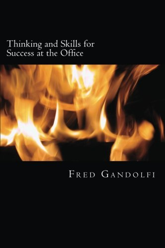 9781479100262: Thinking and Skills for Success at the Office: Disclosing what management expects, values and rewards; How you can guarantee your marketability as a professional.