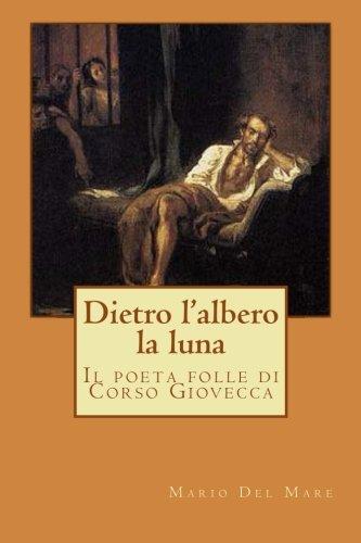 9781479101924: Dietro l'albero la luna: Il poeta folle di Corso Giovecca (Italian Edition)