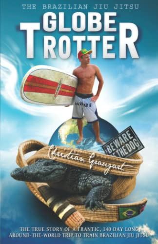 9781479104529: The Brazilian Jiu Jitsu Globetrotter: The true story about a frantic, 140 day long, around-the-world trip to train Brazilian Jiu Jitsu
