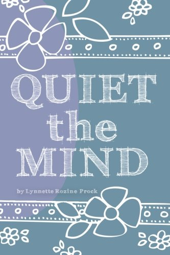 9781479104833: Quiet The Mind: An all-age, art therapy activity book to encourage finding peace first from within. (Discover Yourself Prompted Journals) (Volume 1)