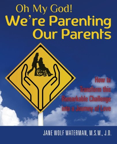 9781479104888: Oh My God! We're Parenting our Parents: How to Transform this Remarkable Challenge into a Journey of Love