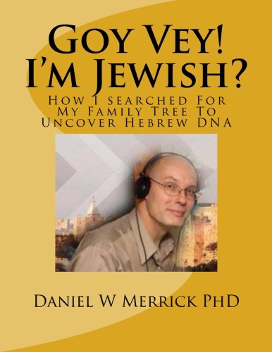 9781479107940: Goy Vey! I'm Jewish?: How I searched For My Family Tree To Uncover Hebrew DNA