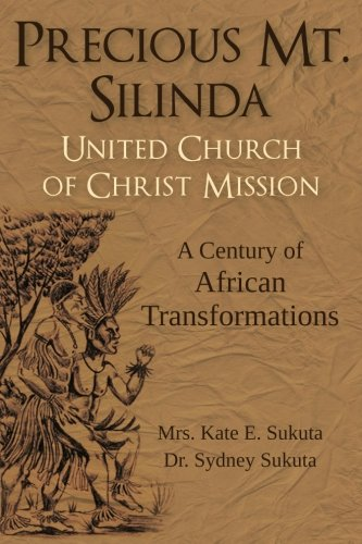 9781479112104: Precious Mt. Silinda United Church of Christ Mission: A Century of African Transformations