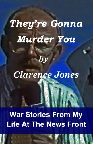 9781479113200: They're Gonna Murder You: War Stories From My Life At The News Front