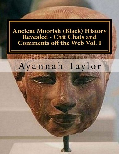 9781479113446: Ancient Moorish (Black) History Revealed - Chit Chats and Comments off the Web Vol. I: Black History