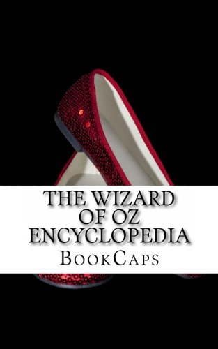 The Wizard of Oz Encyclopedia: The Ultimate Guide to the Characters, Lands, Politics, and History ...
