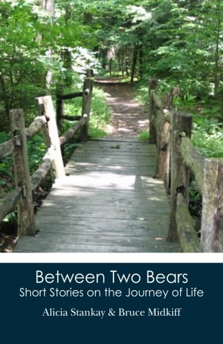 Between Two Bears: Short Stories on the Journey of Life: Alicia Stankay