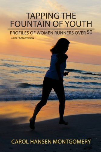 9781479119394: Tapping the Fountain of Youth: Profiles of Women Runners Over 50 (Color Photo Version)
