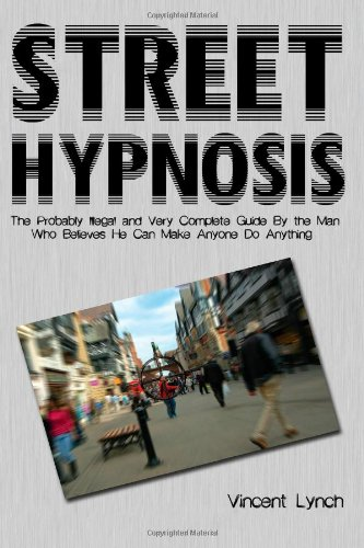 9781479119431: Street Hypnosis: The Probably Illegal and Very Complete Guide To (Volume 1)