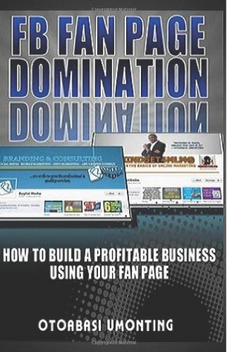 9781479119608: FB Fan Page Domination: How to build a profitable business using your fan page