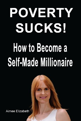 9781479122233: Poverty Sucks! How to Become a Self-Made Millionaire