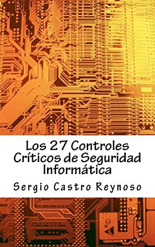 9781479122998: Los 27 Controles Criticos de Seguridad Informatica: Una Guía Práctica para Gerentes y Consultores de Seguridad Informática