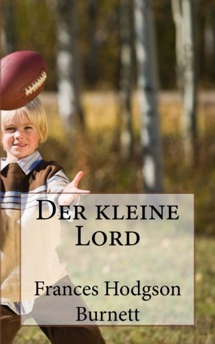 Der kleine Lord (German Edition) (1479123463) by Frances Hodgson Burnett