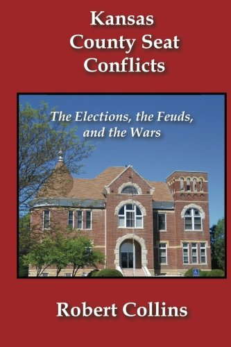 9781479124503: Kansas County Seat Conflicts: The Elections, the Feuds, and the Wars