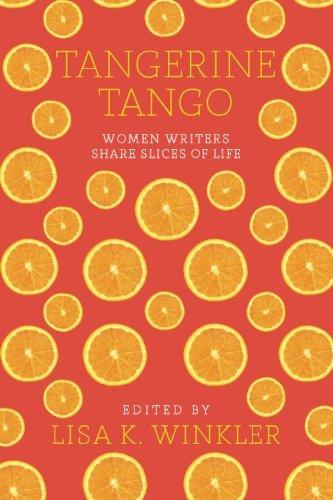 Tangerine Tango: Women Writers Share Slices of Life: Lisa K. Winkler
