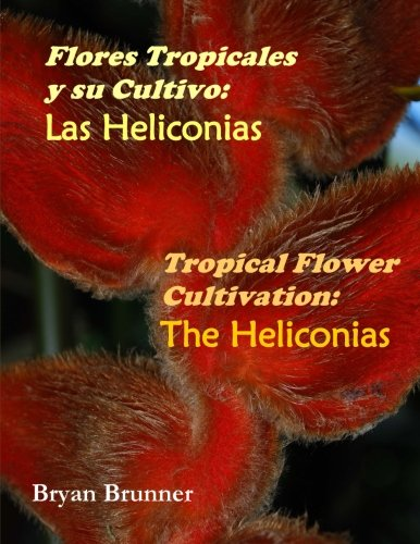 Tropical Flower Cultivation: The Heliconias: Bryan R. Brunner